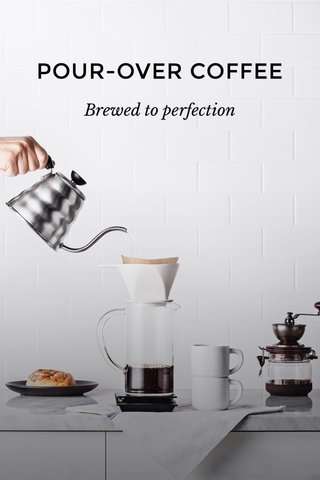 POUR-OVER COFFEE Brewed to perfection