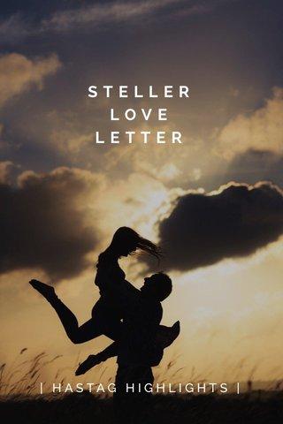 STELLER LOVE LETTER   HASTAG HIGHLIGHTS  