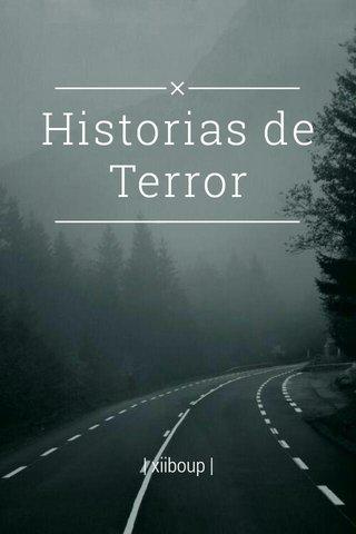 Historias de Terror | xiiboup |