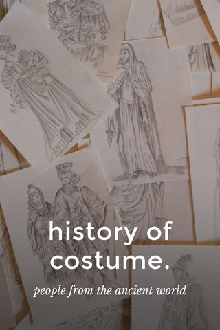 history of costume. people from the ancient world