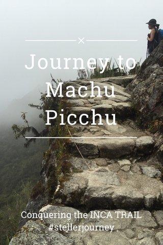 Journey to Machu Picchu Conquering the INCA TRAIL #stellerjourney #brainpoetryLLL