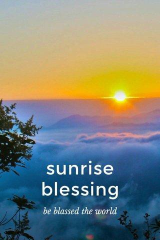 sunrise blessing be blassed the world