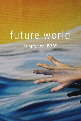 future world singapore, 2016