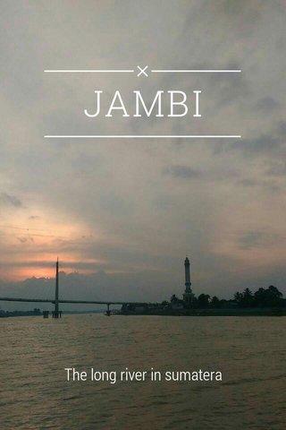 JAMBI The long river in sumatera