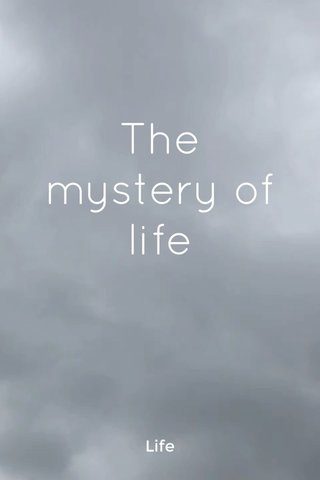 The mystery of life Life