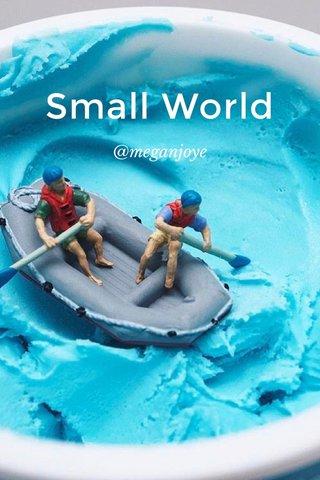 Small World @meganjoye
