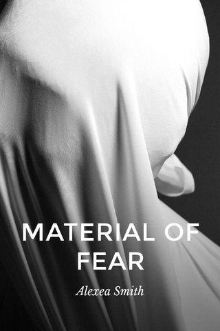 MATERIAL OF FEAR Alexea Smith