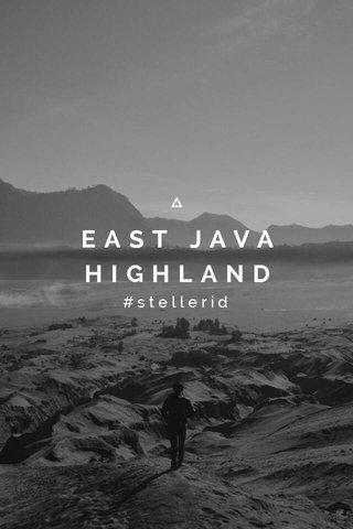 EAST JAVA HIGHLAND #stellerid