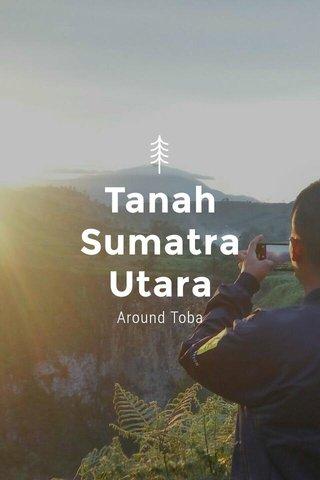 Tanah Sumatra Utara Around Toba