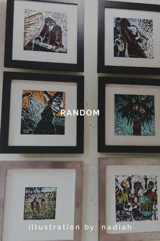 RANDOM illustration by: nadiah rifhan