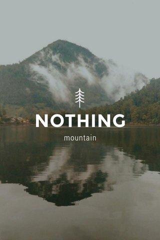 NOTHING mountain