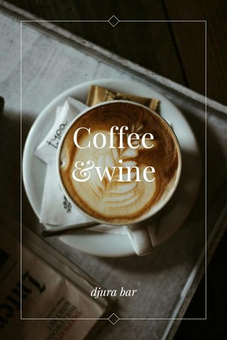 Coffee &wine djura bar
