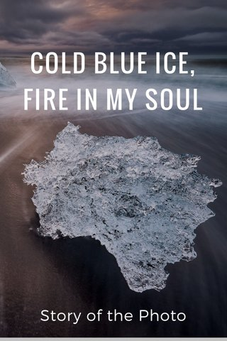 COLD BLUE ICE, FIRE IN MY SOUL Story of the Photo