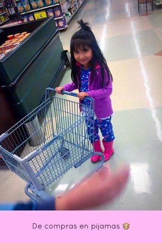 De compras en pijamas 🙊