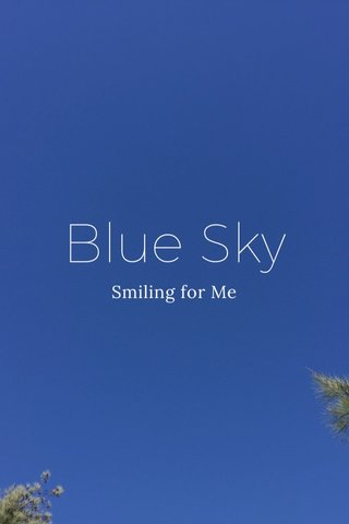 Blue Sky Smiling for Me