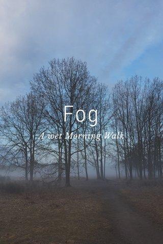 Fog A wet Morning Walk