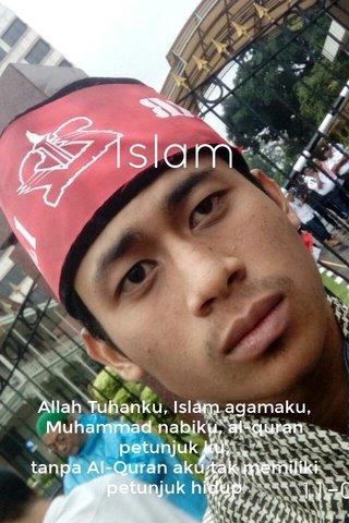Islam Allah Tuhanku, Islam agamaku, Muhammad nabiku, al-quran petunjuk ku, tanpa Al-Quran aku tak memiliki petunjuk hidup