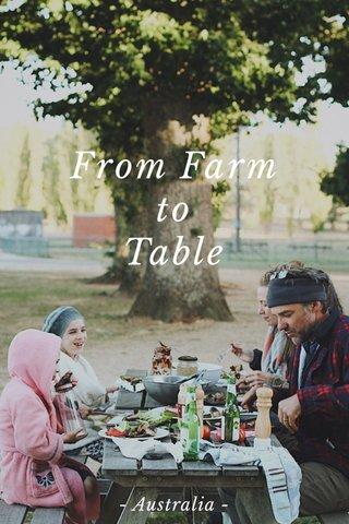 From Farm to Table - Australia -