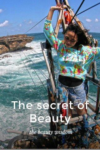 The secret of Beauty the beauty wisdom