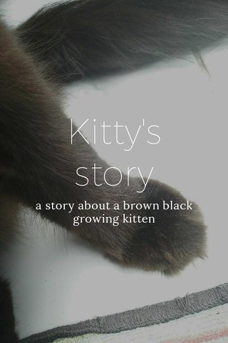 Kitty's story a story about a brown black growing kitten