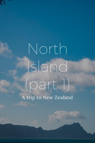 North Island (part 1) A trip to New Zealand