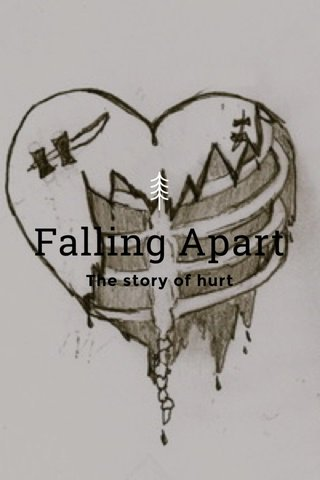 Falling Apart The story of hurt