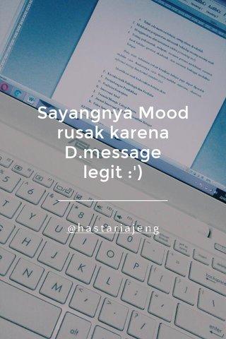 Sayangnya Mood rusak karena D.message legit :') @hastariajeng