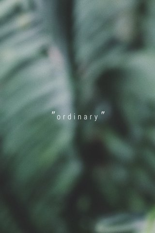""""" ordinary"