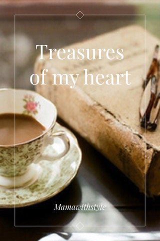 Treasures of my heart Mamawithstyle