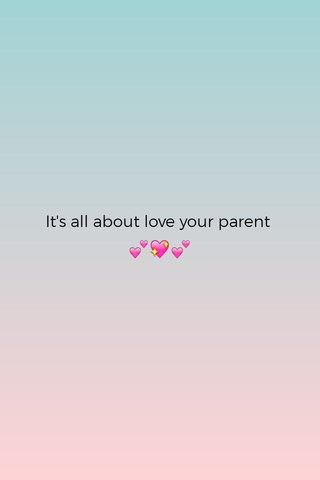 It's all about love your parent 💕💖💕