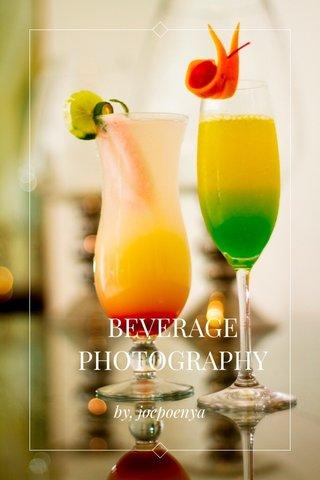 BEVERAGE PHOTOGRAPHY by. joepoenya