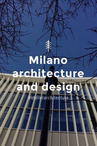 Milano architecture and design #stellerarchitecture