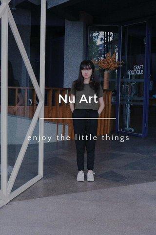 Nu Art enjoy the little things