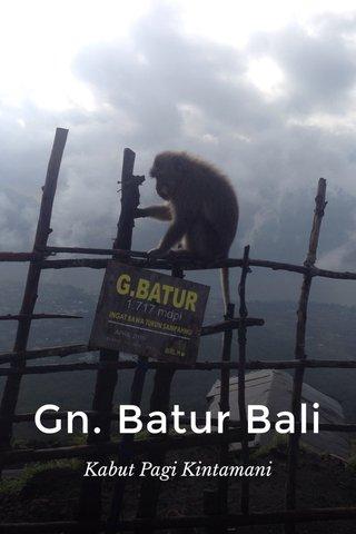 Gn. Batur Bali Kabut Pagi Kintamani