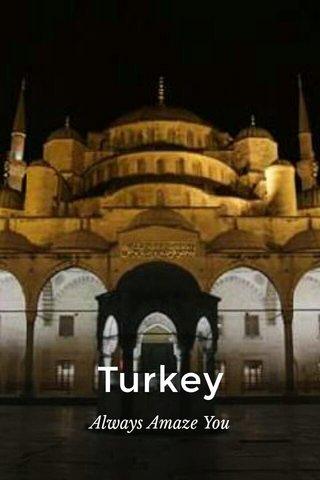 Turkey Always Amaze You