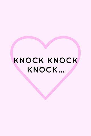 KNOCK KNOCK KNOCK...