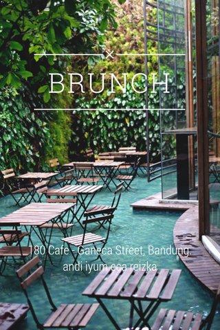 BRUNCH 180 Cafe - Ganeca Street, Bandung. andi iyum eca reizka