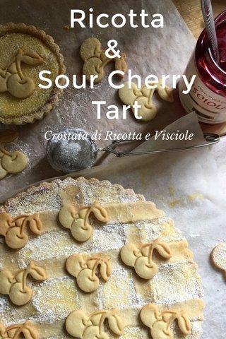 Ricotta & Sour Cherry Tart Crostata di Ricotta e Visciole