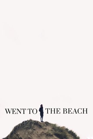 THE BEACH WENT TO