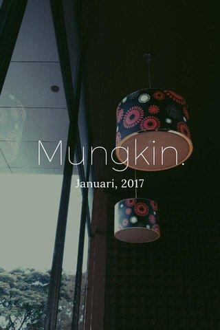 Mungkin. Januari, 2017
