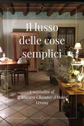 """Il lusso delle cose semplici L'ospitalità al """"Il Maestro Chambre d'Hotes"""" Verona"""