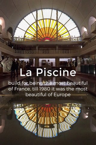 La Piscine build for being the most beautiful of France, till 1980 it was the most beautiful of Europe