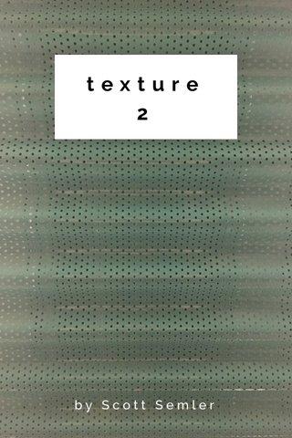 texture2 by Scott Semler