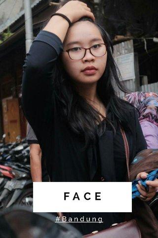 FACE #Bandung