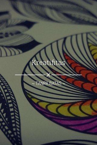 Kreatifitas ~ TANPA BATAS ~