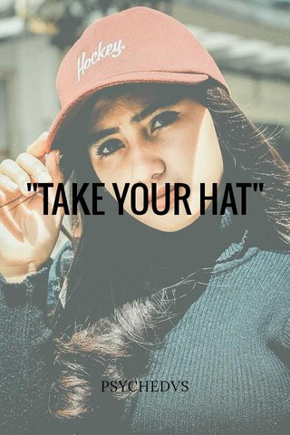 """""""TAKE YOUR HAT"""" PSYCHEDVS"""