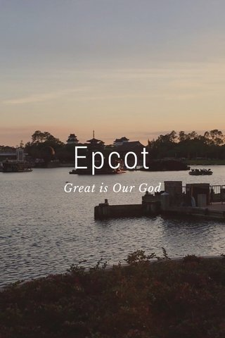 Epcot Great is Our God