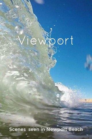 Viewport Scenes seen in Newport Beach
