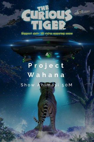Project Wahana Show Animasi 50M