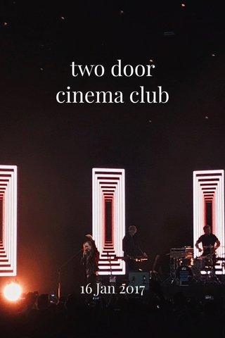 two door cinema club 16 Jan 2017